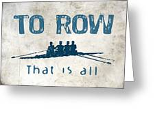 To Row That Is All Greeting Card