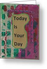 Today Is Your Day - 1 Greeting Card