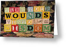 Turn Your Wounds Into Wisdom  Greeting Card