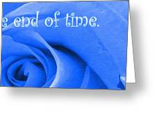Until The End Of Time Greeting Card