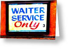 Waiter Service Only Greeting Card