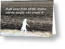 Walk Away From The Drama Greeting Card
