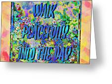 Walk Peacefully Into The Day 2 Greeting Card