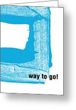 Way To Go- Congratulations Greeting Card Greeting Card by Linda Woods
