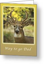 Way To Go Dad Congratulations On A Successful Deer Hunt Greeting Card