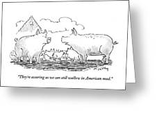 We Can Still Wallow In American Mud Greeting Card