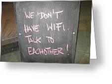 We Do Not Have Wifi - Talk To Each Other Greeting Card