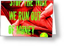 We Run Out Of Money Greeting Card