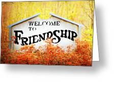 Welcome To Friendship Greeting Card