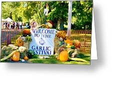 Welcome To The Garlic Festival Greeting Card