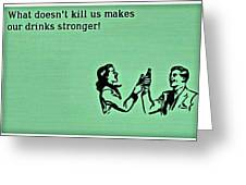 What Doesn't Kill You Greeting Card
