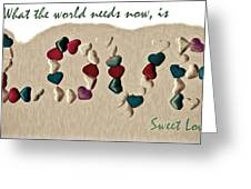 What The World Needs Now Is Love Sweet Love Greeting Card