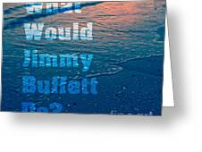 What Would Jimmy Buffet Do Square Greeting Card