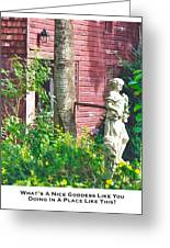 What's A Nice Goddess Like You Doing In A Place Like This?  Greeting Card by Lorenzo Laiken