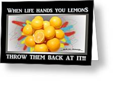 When Life Hands You Lemons Greeting Card
