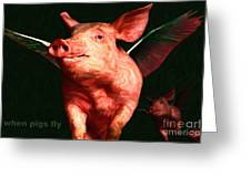 When Pigs Fly - With Text Greeting Card by Wingsdomain Art and Photography