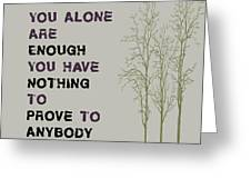 You Alone Are Enough - Maya Angelou Greeting Card