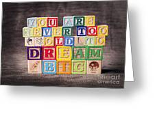 You Are Never Too Old To Dream Big Greeting Card