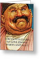 You Gotta Learn To Love Warts And All Greeting Card