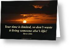 Your Time Is Limited Greeting Card