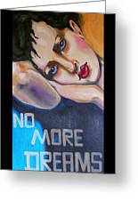 No More Dreams Greeting Card