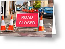 Road Closed Greeting Card