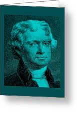 Thomas Jefferson In Turquois Greeting Card