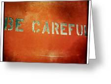 Be Careful Greeting Card