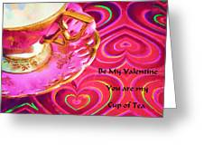 Be My Valentine You Are My Cup Of Tea Greeting Card