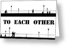 Build A Bridge To Each Other Greeting Card