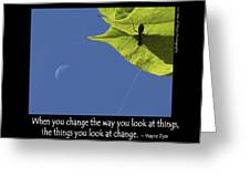 Change The Way You Look At Things Greeting Card