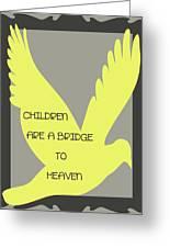 Children Are A Bridge To Heaven Greeting Card by Georgia Fowler