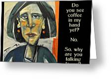 Coffee In My Hand Poster Greeting Card
