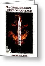 Cruel Dragon King Of Scotland Greeting Card