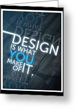 Design Is What You Make Of It Greeting Card