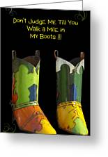 Dont Judge Me Till You Walk A Mile In My Cowboy Boots Greeting Card
