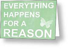 Everything For A Reason Greeting Card