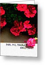 For Me There Is Only You Greeting Card