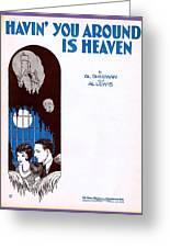 Havin' You Around Is Heaven Greeting Card