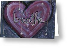 Heart Says Breathe Greeting Card