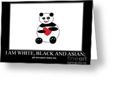 I Am White Black Asian. I Am Loving Panda Greeting Card