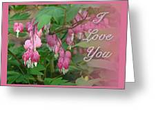 I Love You Greeting Card - Floral Bleeding Heart Greeting Card