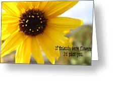 If Friends Were Flowers Greeting Card