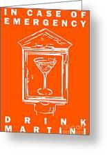 In Case Of Emergency - Drink Martini - Orange Greeting Card