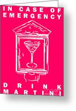 In Case Of Emergency - Drink Martini - Pink Greeting Card by Wingsdomain Art and Photography