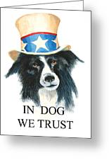 In Dog We Trust Greeting Card Greeting Card