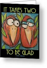 It Takes Two To Be Glad Poster Greeting Card