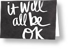 It Will All Be Ok Greeting Card