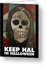 Keep Hal In Halloween Greeting Card