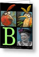 Let Me Tell You Bout The Birds And Greeting Card by Tim Nyberg